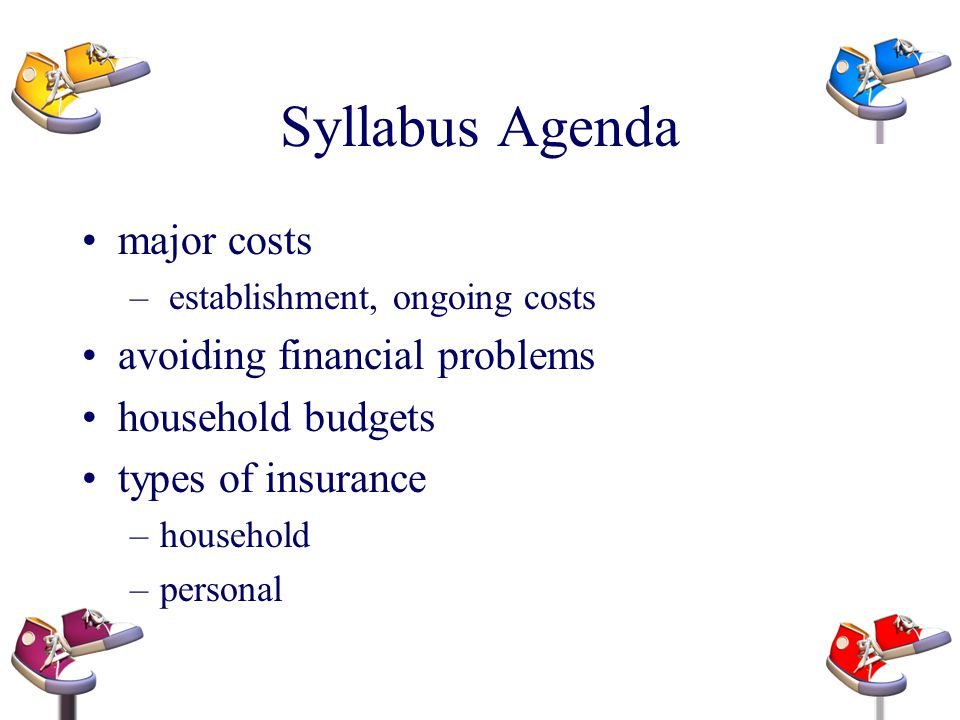 Syllabus Agenda major costs avoiding financial problems