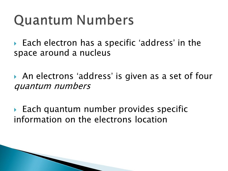 Quantum Numbers Each electron has a specific 'address' in the space around a nucleus.