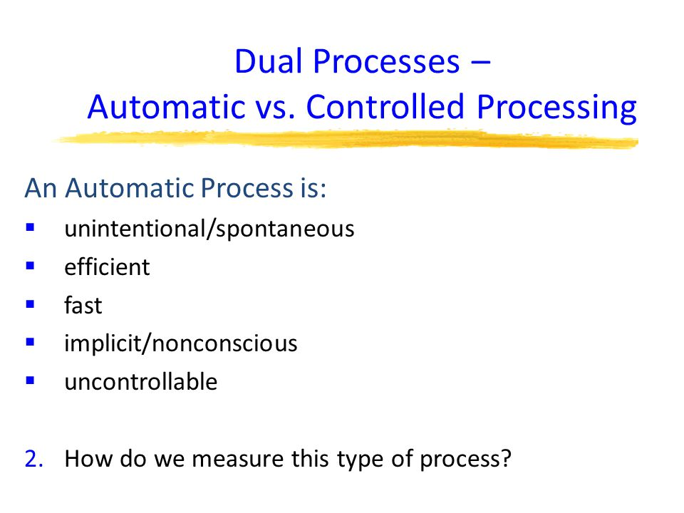 Dual Processes – Automatic vs. Controlled Processing