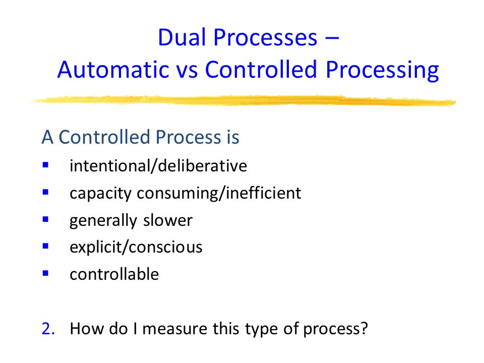 Dual Processes – Automatic vs Controlled Processing