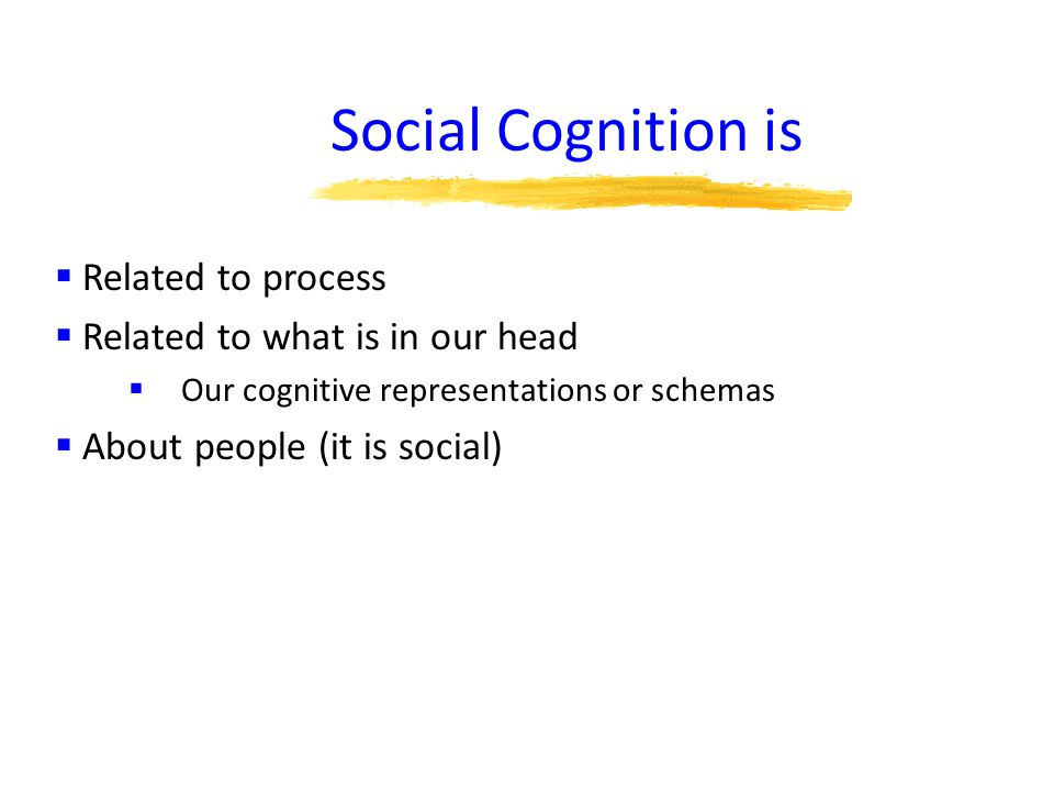 Social Cognition is Related to process Related to what is in our head