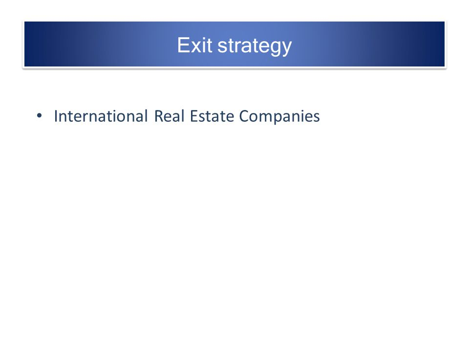Exit strategy International Real Estate Companies
