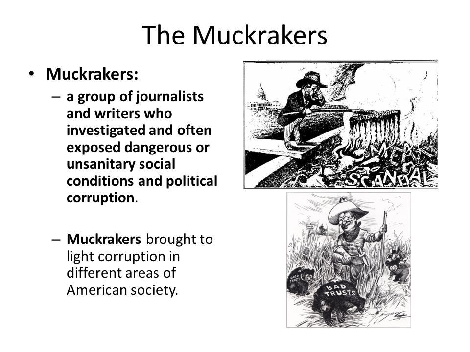 The Muckrakers Muckrakers: