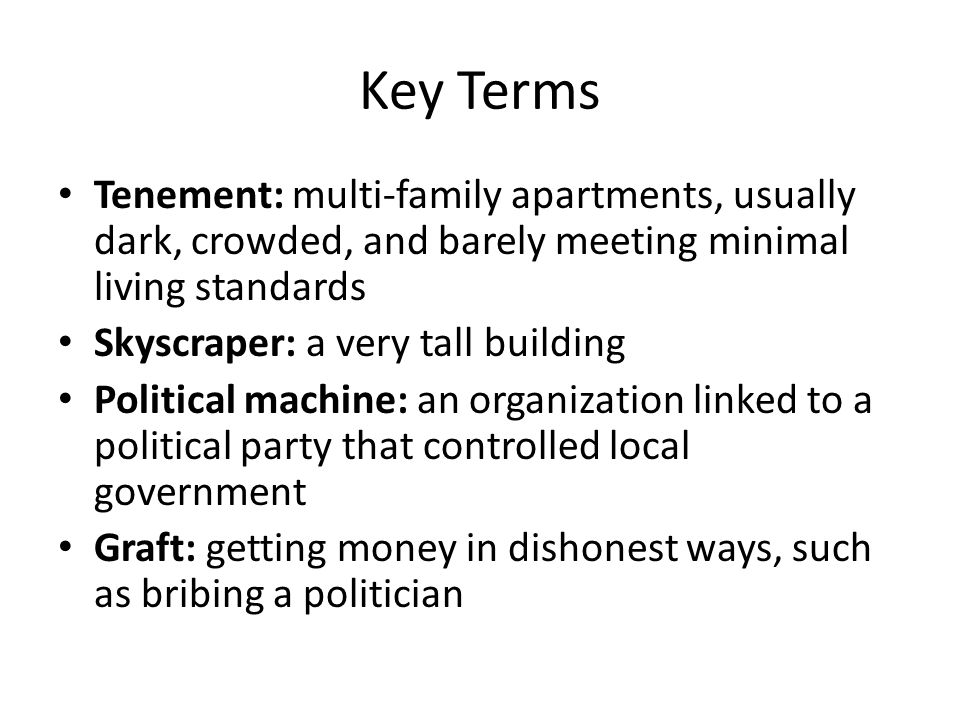 Key Terms Tenement: multi-family apartments, usually dark, crowded, and barely meeting minimal living standards.