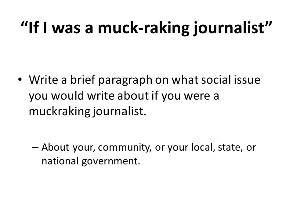 If I was a muck-raking journalist