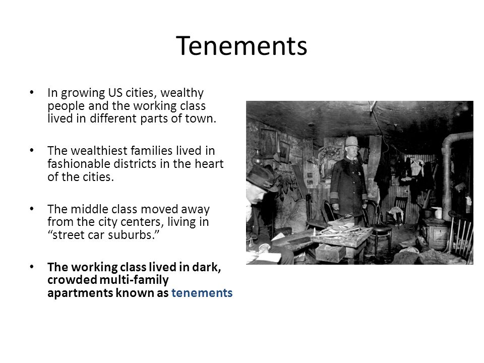 Tenements In growing US cities, wealthy people and the working class lived in different parts of town.