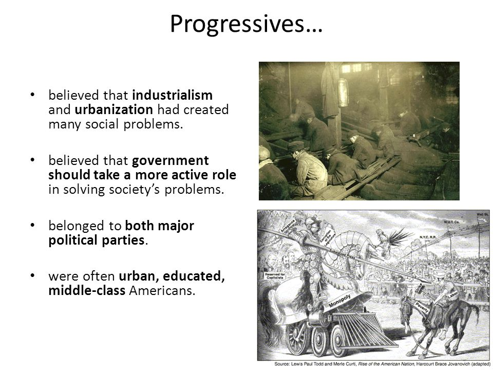 Progressives… believed that industrialism and urbanization had created many social problems.