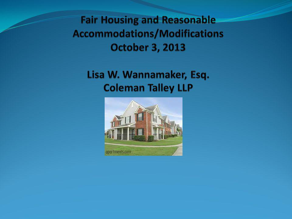 Fair Housing and Reasonable Accommodations/Modifications October 3, 2013 Lisa W.