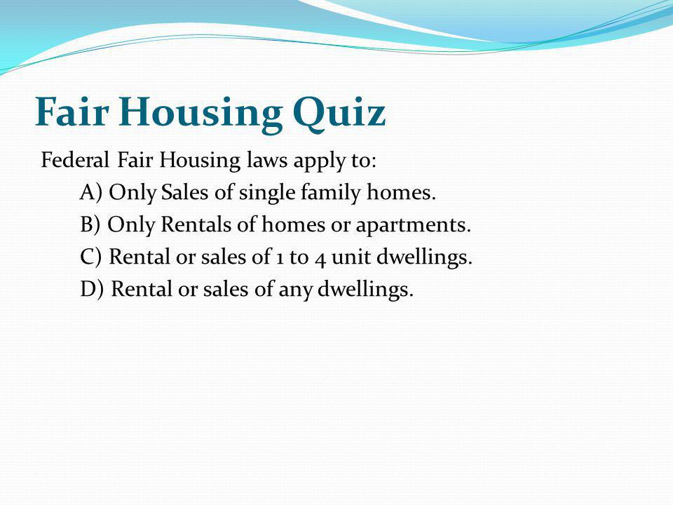 Fair Housing Quiz Federal Fair Housing laws apply to: