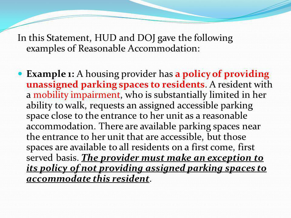 In this Statement, HUD and DOJ gave the following examples of Reasonable Accommodation: