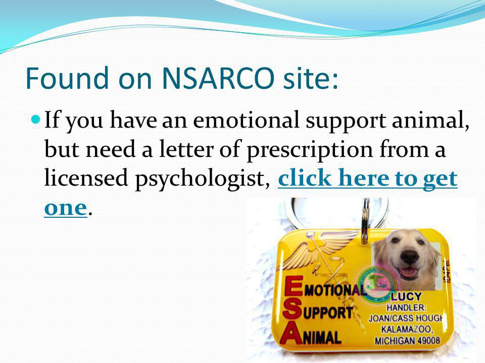 Found on NSARCO site: If you have an emotional support animal, but need a letter of prescription from a licensed psychologist, click here to get one.