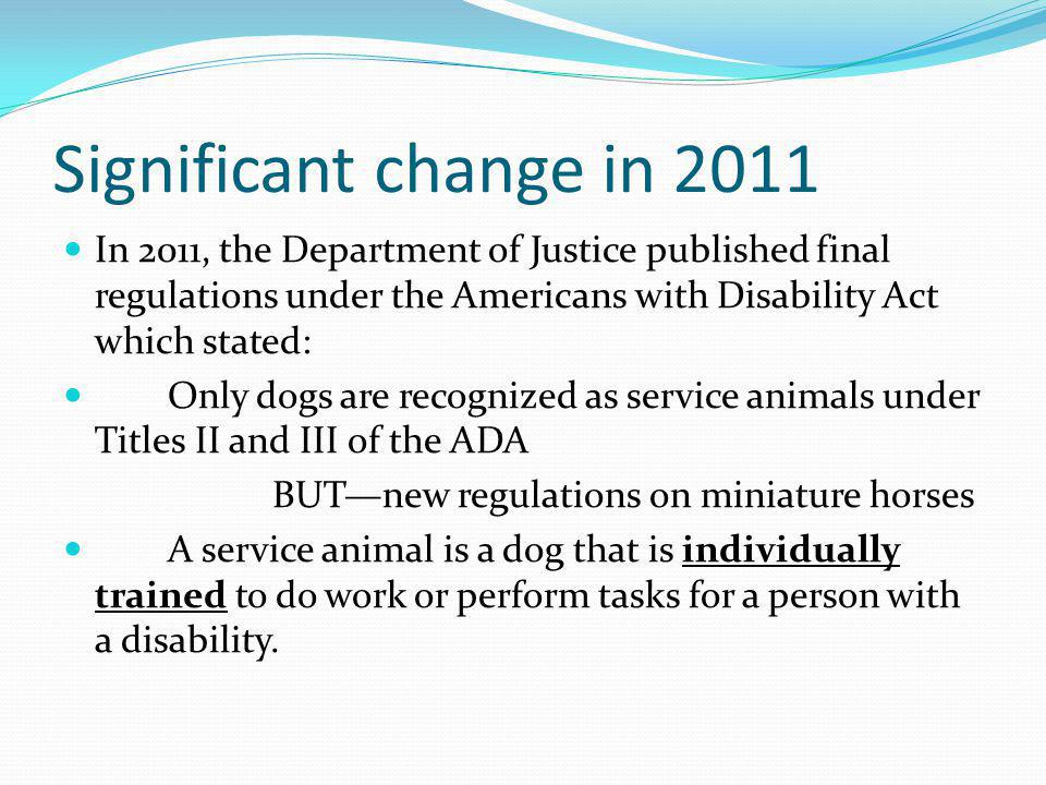 Significant change in 2011 In 2011, the Department of Justice published final regulations under the Americans with Disability Act which stated: