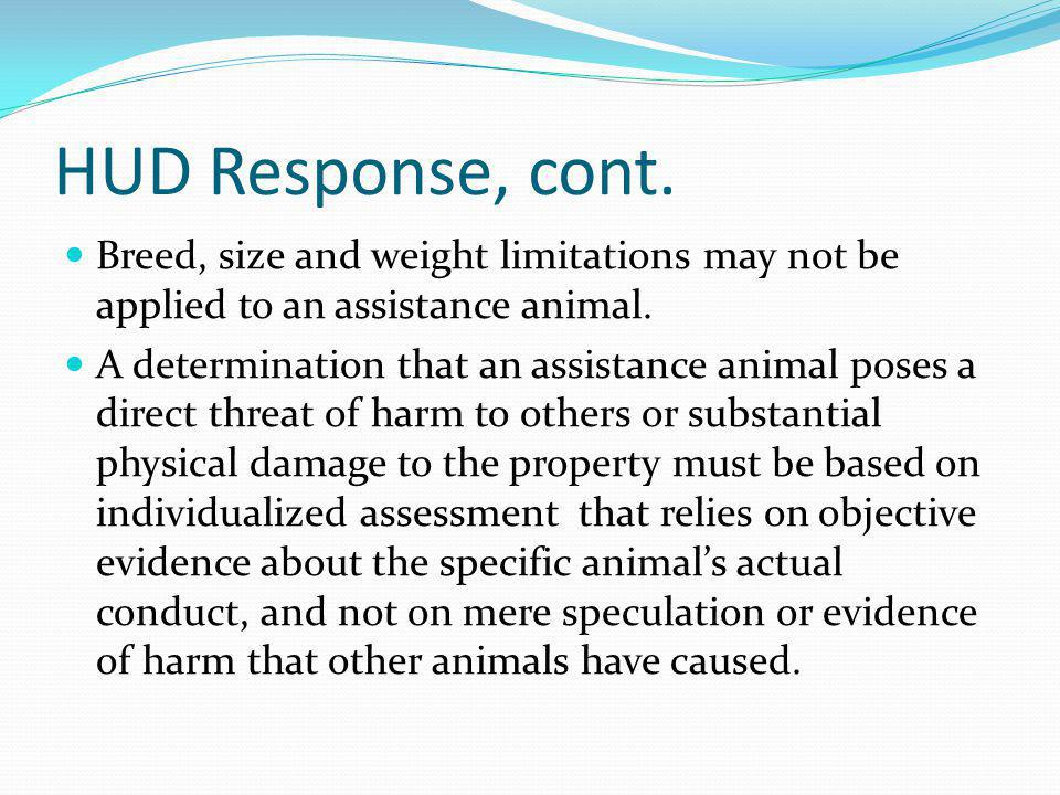 HUD Response, cont. Breed, size and weight limitations may not be applied to an assistance animal.