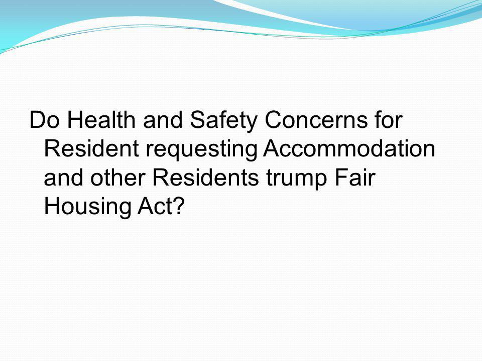 Do Health and Safety Concerns for Resident requesting Accommodation and other Residents trump Fair Housing Act