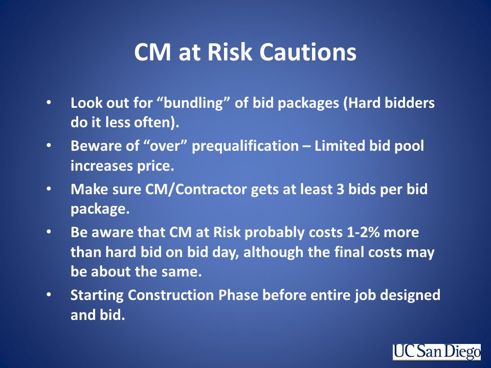 CM at Risk Cautions Look out for bundling of bid packages (Hard bidders do it less often).