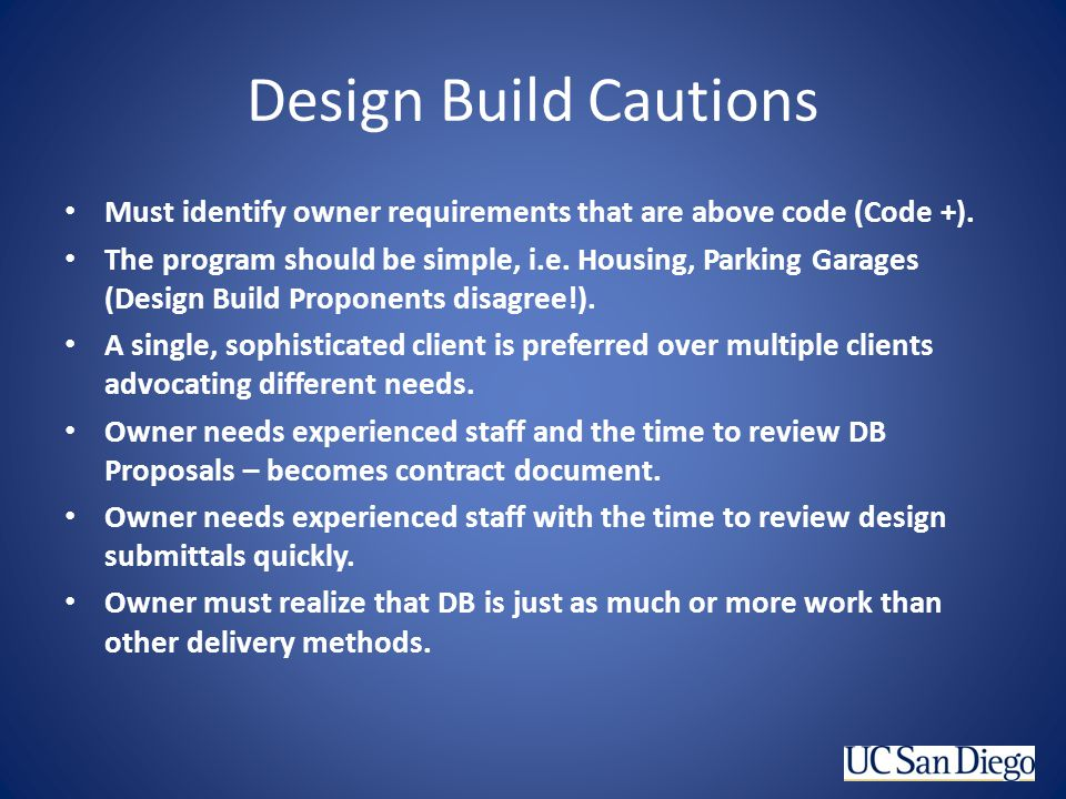 Design Build Cautions Must identify owner requirements that are above code (Code +).