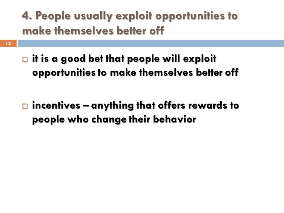 4. People usually exploit opportunities to make themselves better off