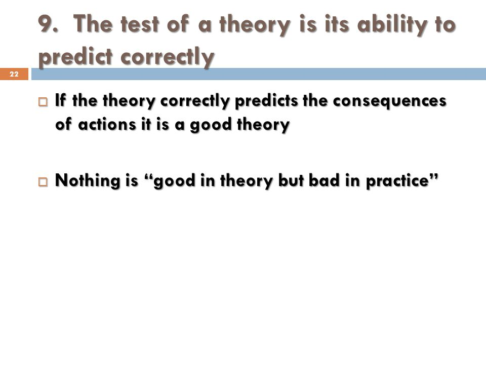 9. The test of a theory is its ability to predict correctly