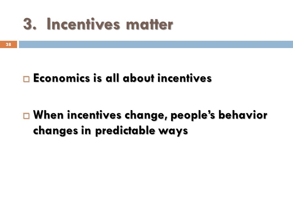 3. Incentives matter Economics is all about incentives