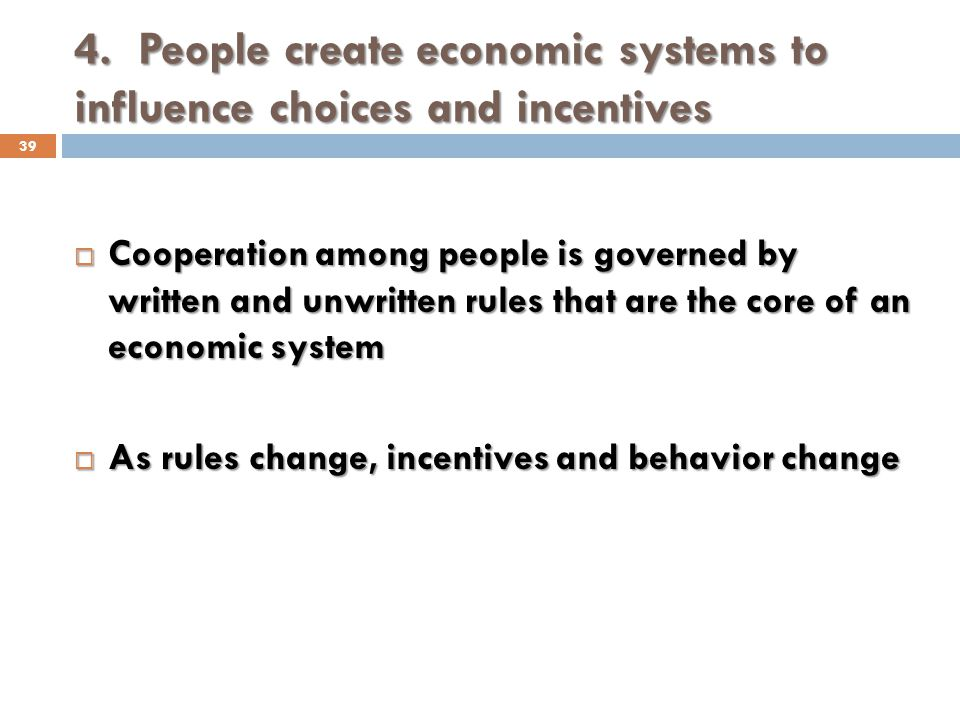 4. People create economic systems to influence choices and incentives