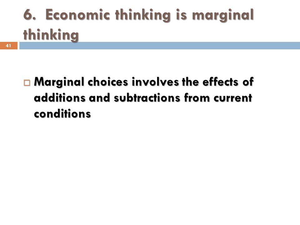 6. Economic thinking is marginal thinking