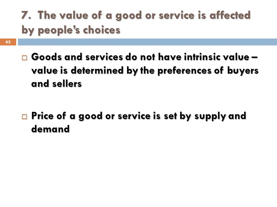 7. The value of a good or service is affected by people's choices