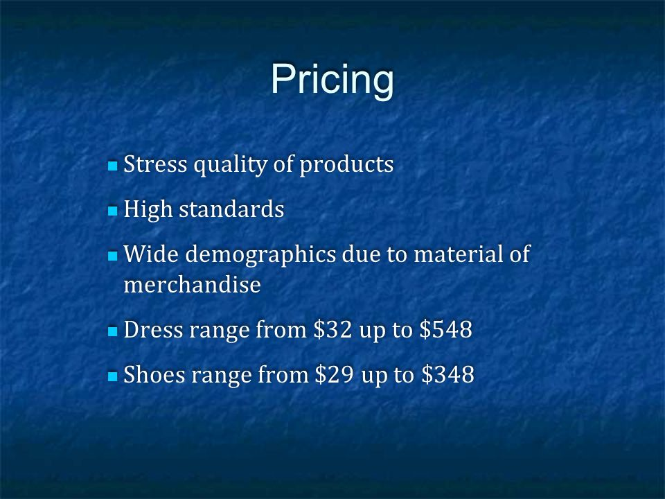 Pricing Stress quality of products High standards