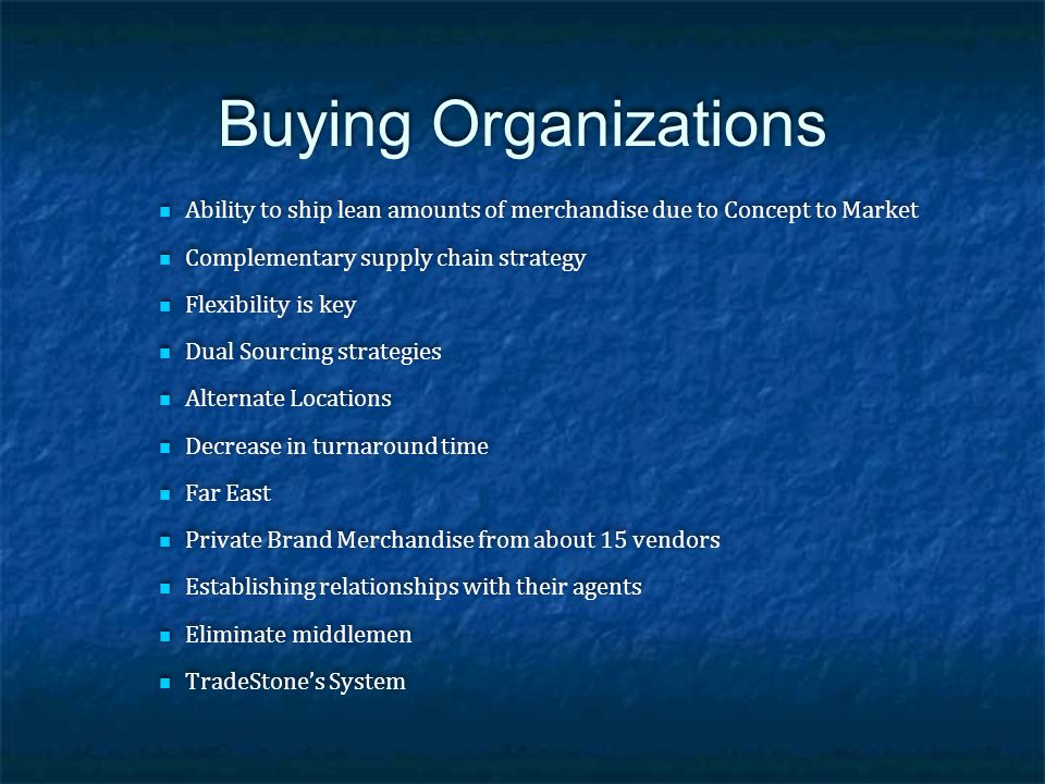 Buying Organizations Ability to ship lean amounts of merchandise due to Concept to Market. Complementary supply chain strategy.