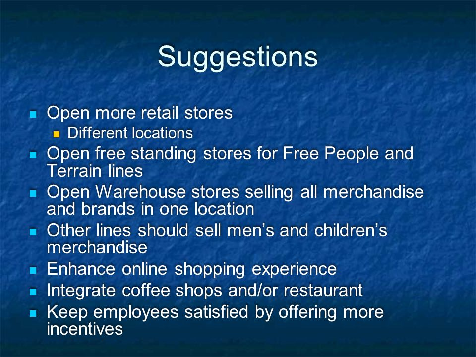 Suggestions Open more retail stores