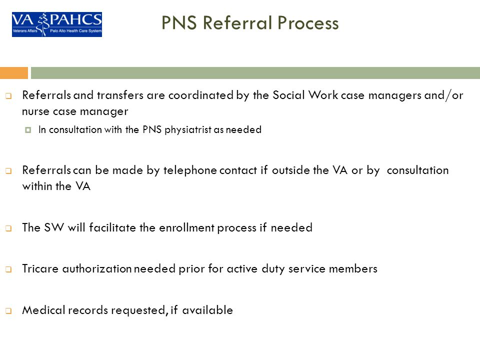 PNS Referral Process Referrals and transfers are coordinated by the Social Work case managers and/or nurse case manager.