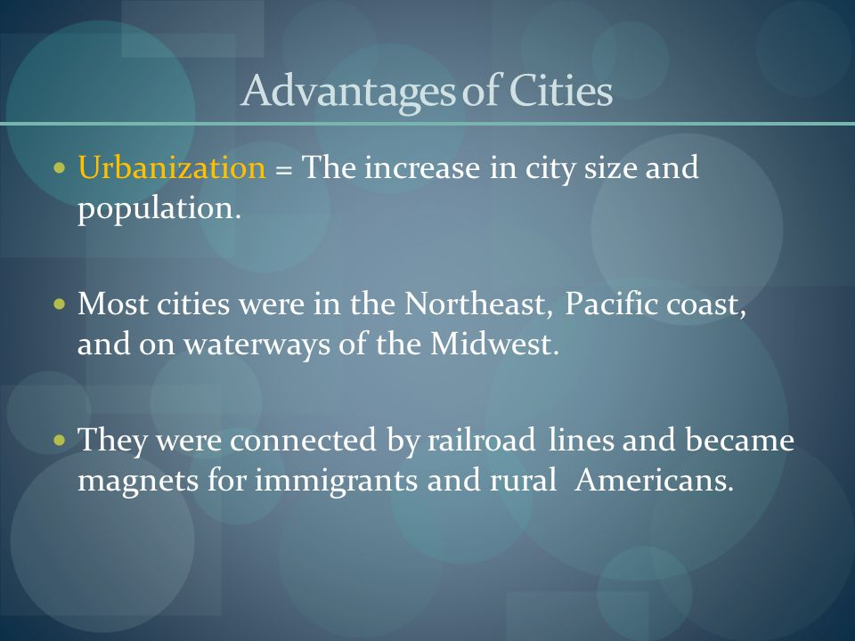 Advantages of Cities Urbanization = The increase in city size and population.