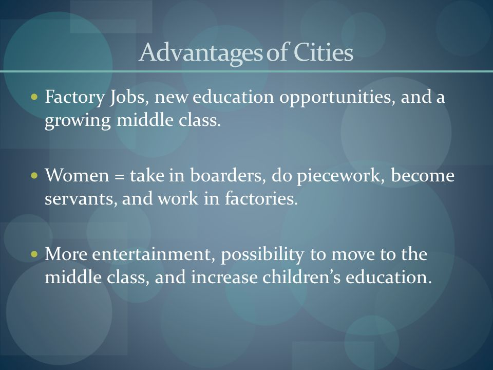 Advantages of Cities Factory Jobs, new education opportunities, and a growing middle class.