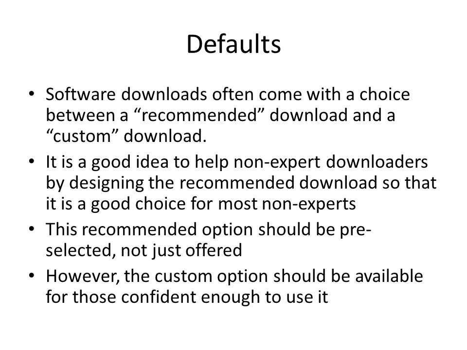 Defaults Software downloads often come with a choice between a recommended download and a custom download.