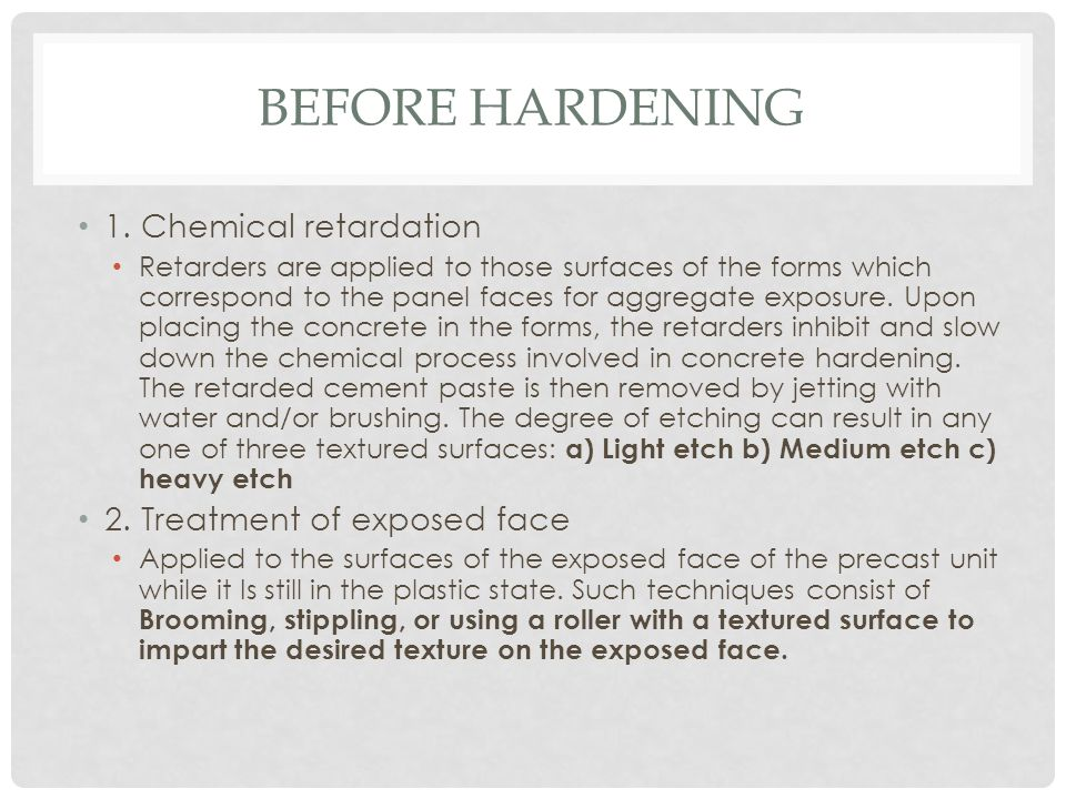 Before Hardening 1. Chemical retardation 2. Treatment of exposed face