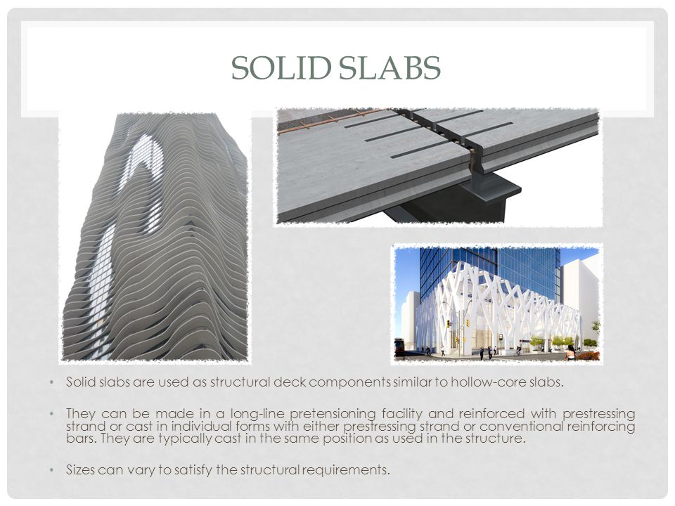 Solid Slabs Solid slabs are used as structural deck components similar to hollow-core slabs.