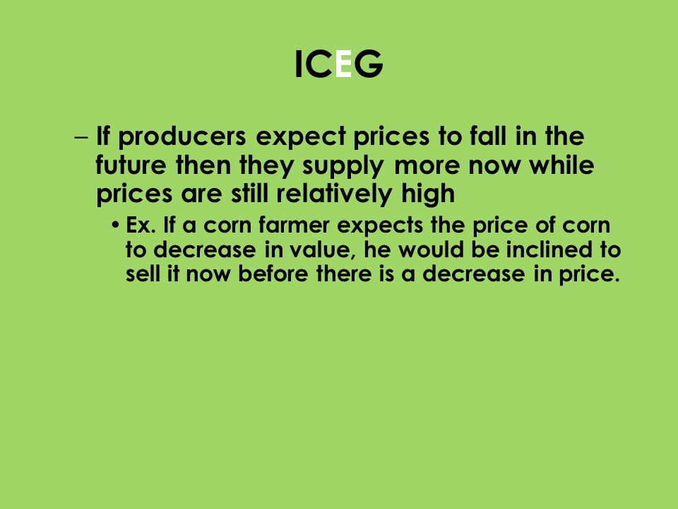 ICEG If producers expect prices to fall in the future then they supply more now while prices are still relatively high.