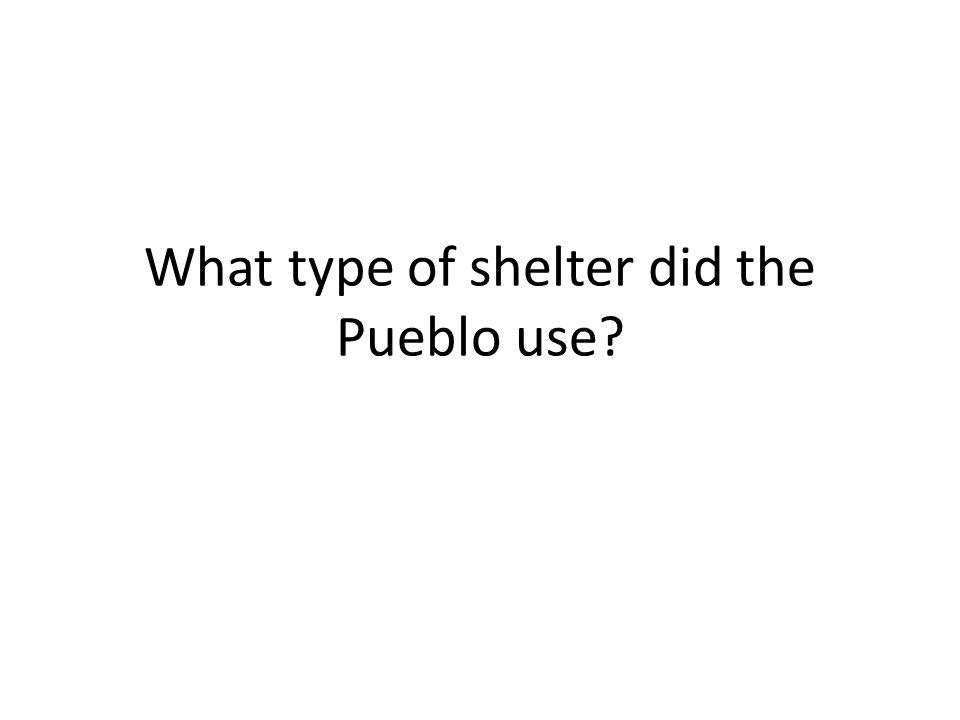 What type of shelter did the Pueblo use