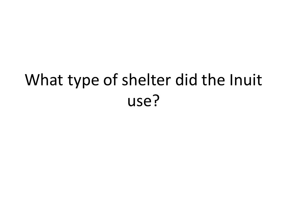 What type of shelter did the Inuit use