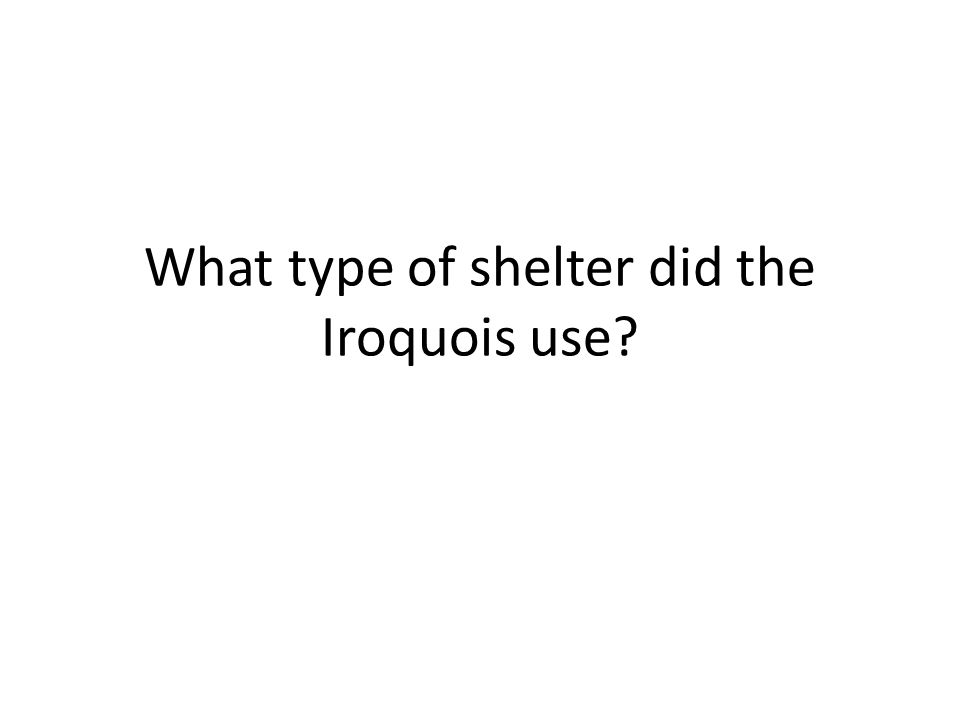 What type of shelter did the Iroquois use