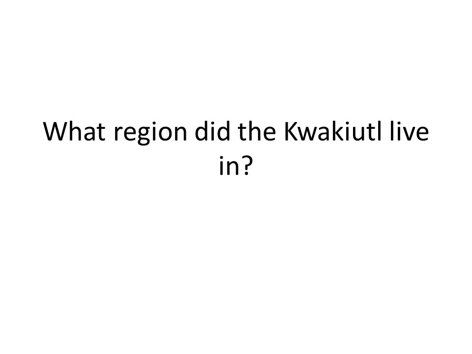 What region did the Kwakiutl live in