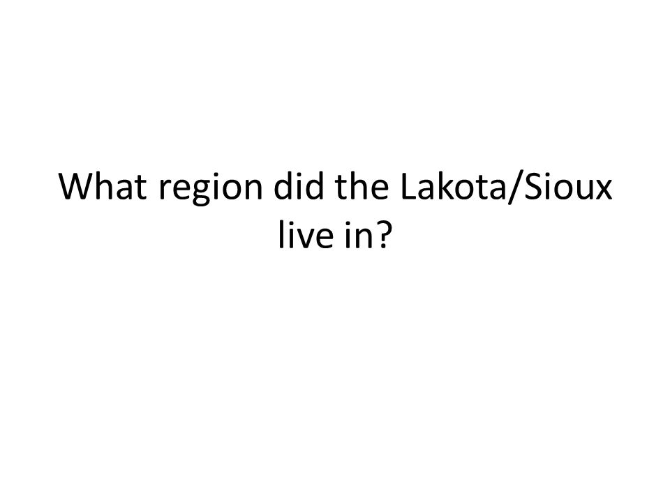 What region did the Lakota/Sioux live in