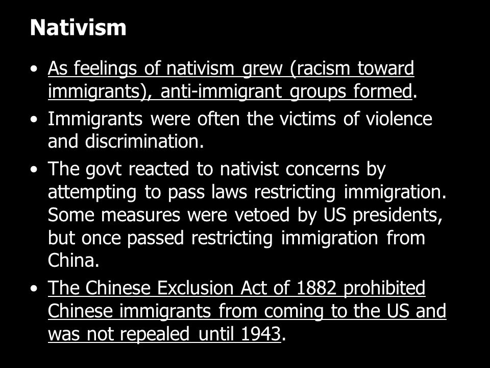 Nativism As feelings of nativism grew (racism toward immigrants), anti-immigrant groups formed.