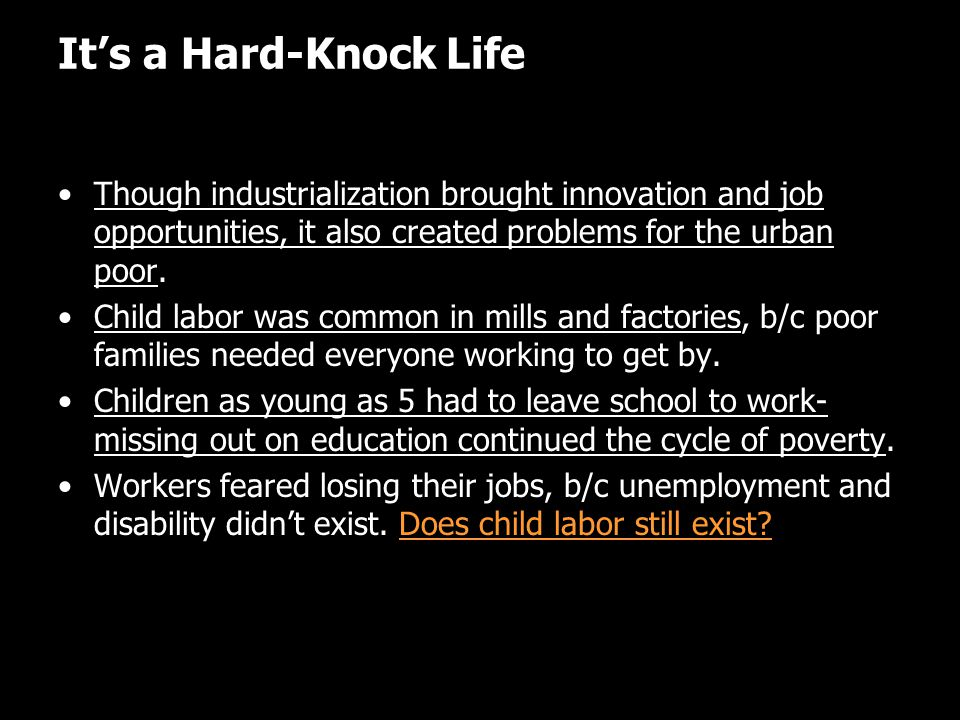 It's a Hard-Knock Life Though industrialization brought innovation and job opportunities, it also created problems for the urban poor.