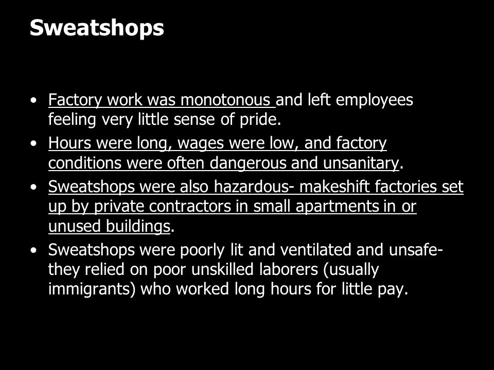 Sweatshops Factory work was monotonous and left employees feeling very little sense of pride.