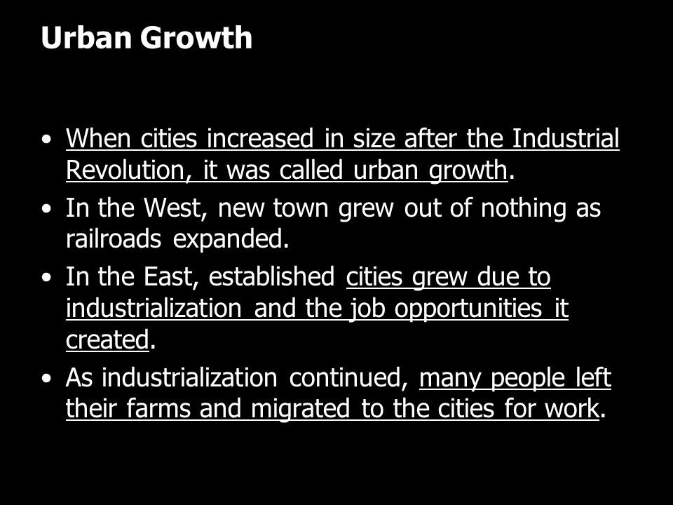 Urban Growth When cities increased in size after the Industrial Revolution, it was called urban growth.