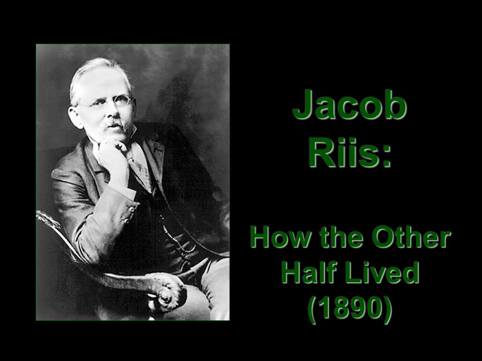 Jacob Riis: How the Other Half Lived (1890)
