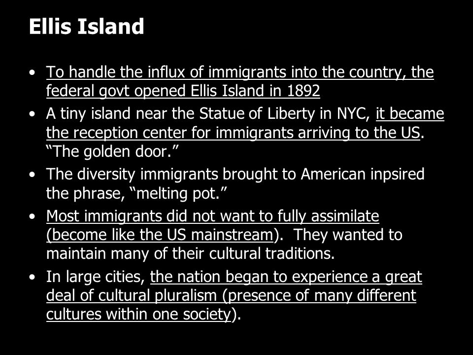 Ellis Island To handle the influx of immigrants into the country, the federal govt opened Ellis Island in 1892.
