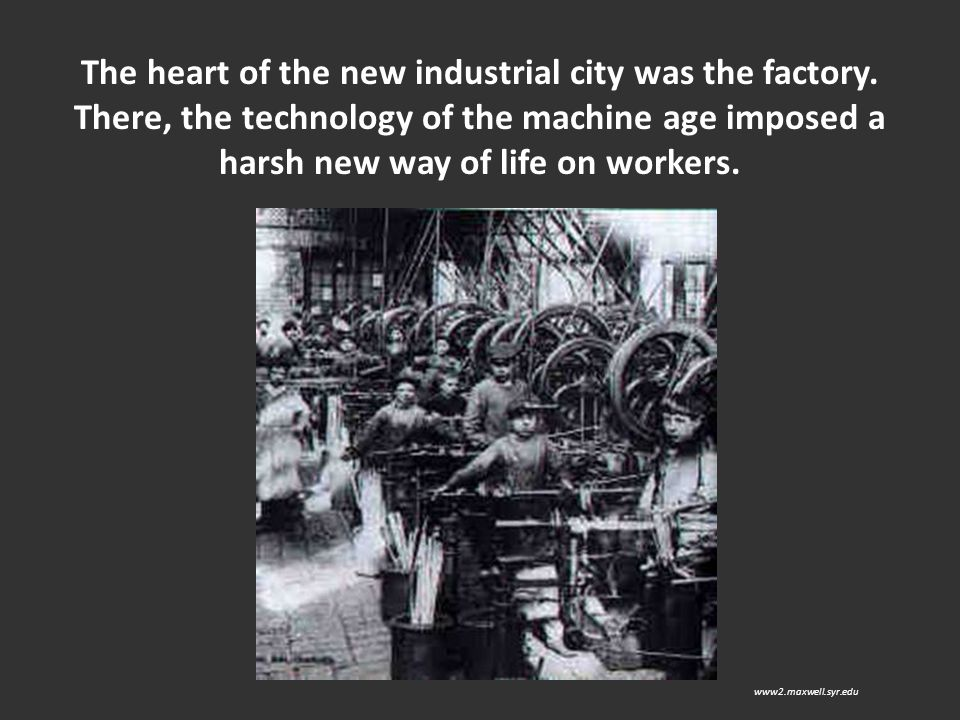 The heart of the new industrial city was the factory