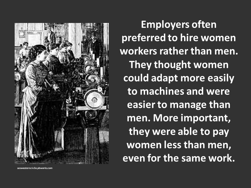 Employers often preferred to hire women workers rather than men