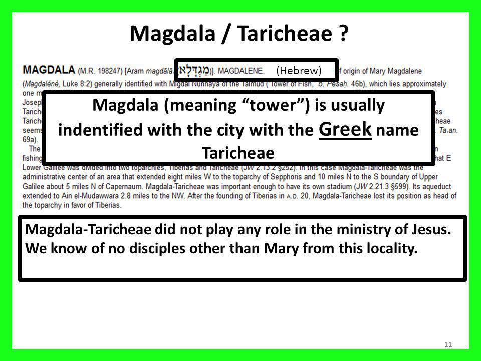 Magdala / Taricheae (Hebrew) Magdala (meaning tower ) is usually indentified with the city with the Greek name Taricheae.